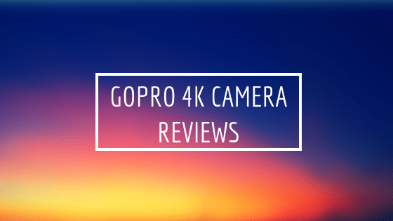 Gopro 4k camera reviews - Gopro 4k camera reviews [2019]