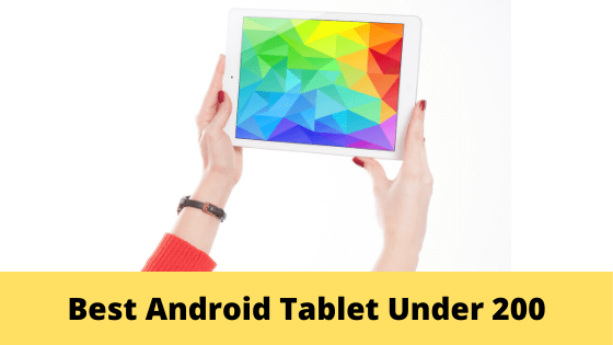Best Android Tablet Under 200 - Best Android Tablet Under 200 [March 2020]