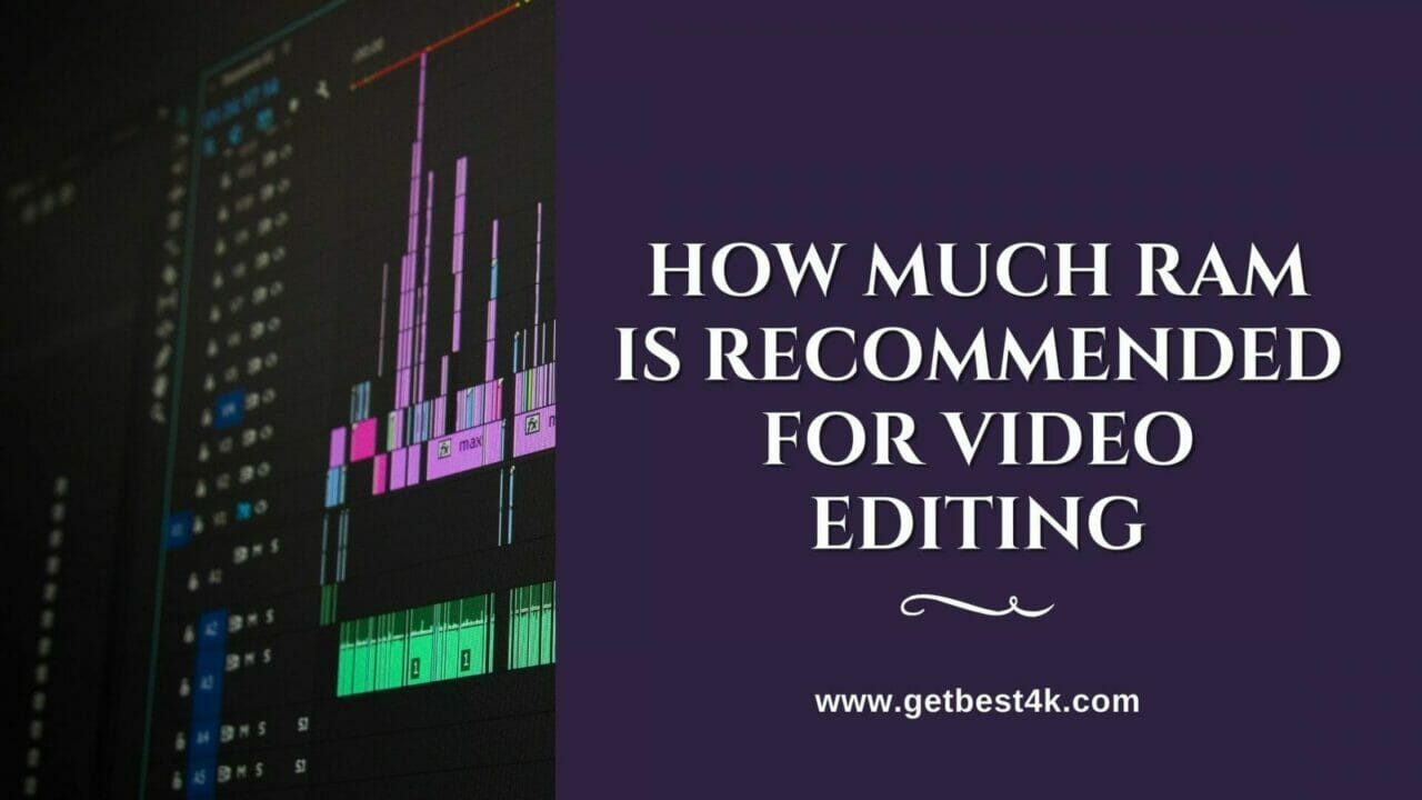 How Much RAM Is Recommended For Video Editing